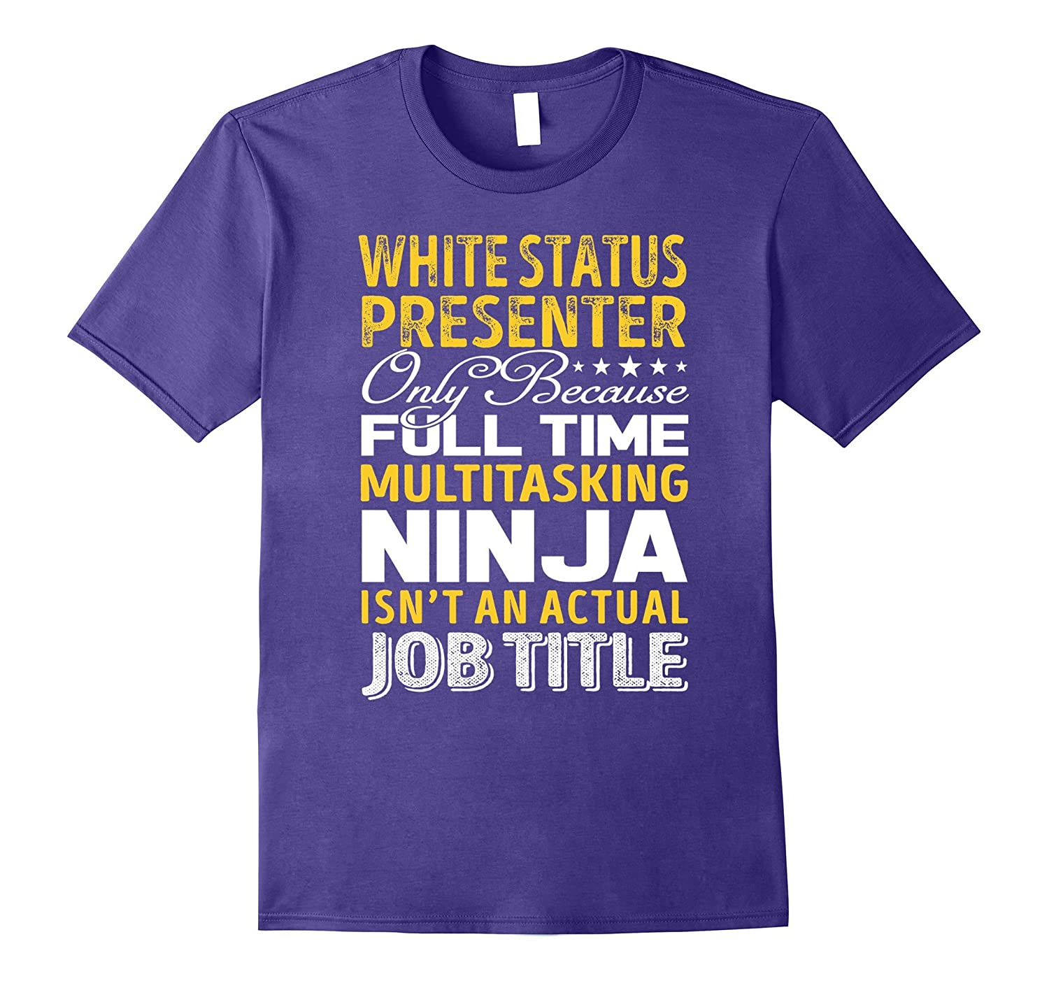White Status Presenter Is Not An Actual Job Title TShirt-TJ