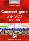 Comment gérer une SCI - 2017/2018: Gestion administrative, fiscale, comptable et locative