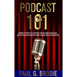 Podcast 101: Simple Steps to Create Your Own Podcast, Build Relationships and Grow Your Business (Get Published System Series