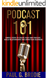 Podcast 101: Simple Steps to Create Your Own Podcast, Build Relationships and Grow Your Business (Get Published System Series Book 4)
