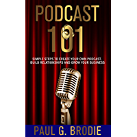 Podcast 101: Simple Steps to Create Your Own Podcast, Build Relationships and Grow Your Business (Get Published System Series Book 4) (English Edition)