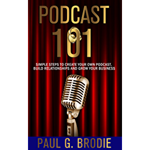 Podcast 101: Simple Steps to Create Your Own Podcast, Build Relationships and Grow Your Business (Get Published System…
