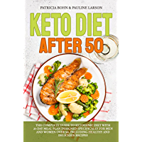 Keto Diet After 50: The Complete Guide to Ketogenic Diet with 21-Day Meal Plan Designed Specifically for Men and Women…