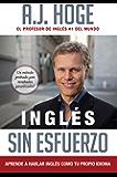 Inglés Sin Esfuerzo: Aprende A Hablar Ingles Como Nativo Del Idioma
