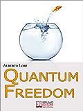 Quantum freedom. Supera i tuoi Limiti e i tuoi Automatismi per Cambiare Te Stesso con la Teoria dei Quanti. (Ebook Italiano - Anteprima Gratis): Supera ... Cambiare Te Stesso con la Teoria dei Quanti
