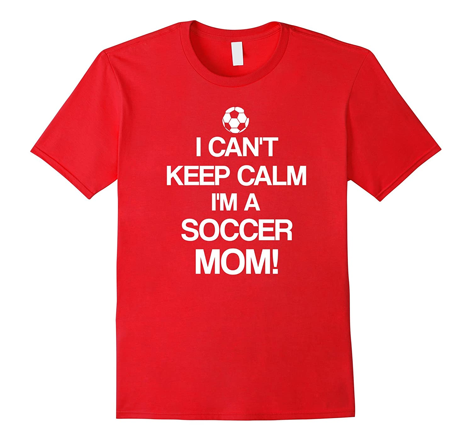 I Can't Keep Calm I'm A Soccer Mom T-Shirt | Gifts for mom-CL