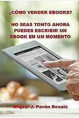 ¿Cómo vender ebooks? - No seas tonto ahora puedes escribir un ebook en un momento (Spanish Edition) Kindle Edition