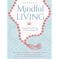 Mindful Living: Everday practices for a sacred and happy life