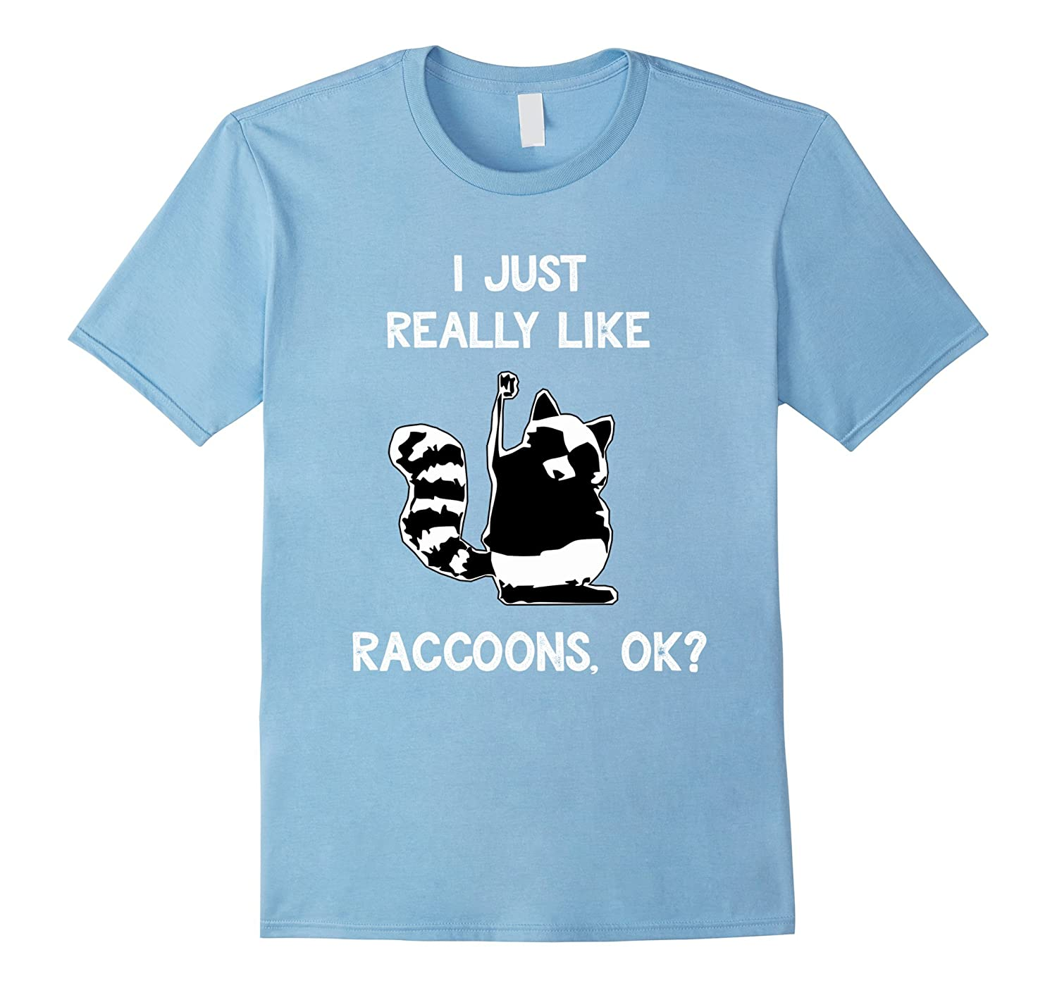 d0fea4144a Funny Raccoon T-Shirt I Just Really Like Raccoons Lover Gift-ANZ