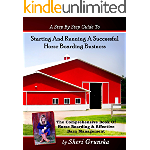 A Step By Step Guide To Starting And Running A Successful Horse Boarding Business: The Comprehensive Book Of Horse…