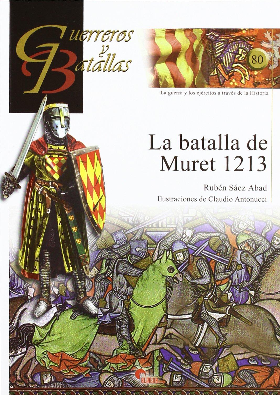 BATALLA DE MURET 1213, LA (Guerreros Y Batallas): Amazon.es: SAEZ ABAD, RUBEN: Libros