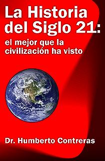 La Historia del Siglo 21: el mejor que la civilización ha visto (Spanish Edition