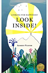 LOOKING FOR HAPPINESS? LOOK INSIDE!: A Farewell to Anxiety Kindle Edition