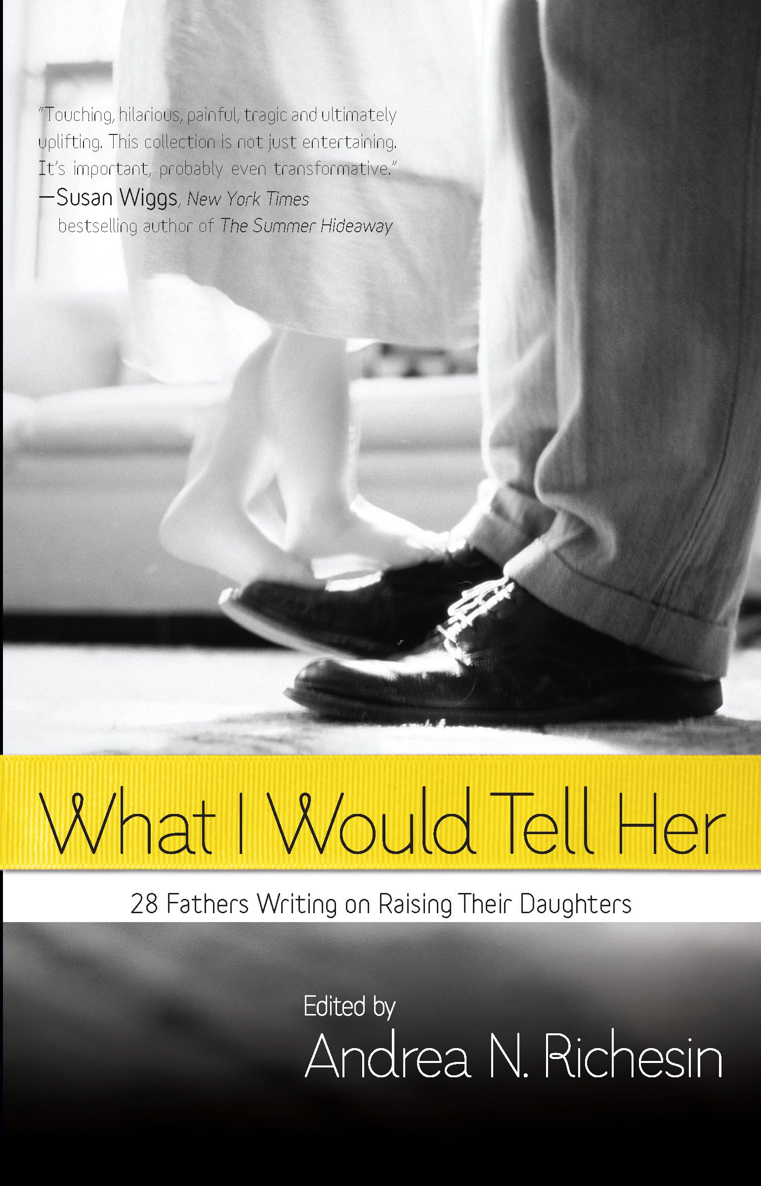 Download What I Would Tell Her: 28 Devoted Dads on Bringing Up, Holding On To and Letting Go of Their Daughters pdf
