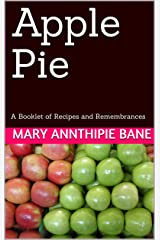 Apple Pie: A Booklet of Recipes and Remembrances Kindle Edition