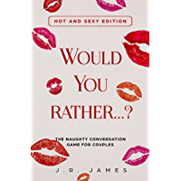 Would You Rather...? The Naughty Conversation Game for Couples: Hot and Sexy Edition (Hot and Sexy Games Book 2…