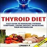 Thyroid Diet 2nd Edition: Easy Guide to Managing Thyroid Symptoms, Losing Weight, Increasing Your Metabolism
