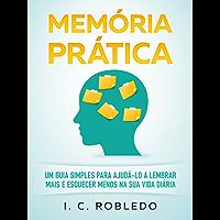 Memória Prática: Um Guia Simples para Ajudá-lo a Lembrar Mais  E Esquecer Menos na Sua Vida Diária