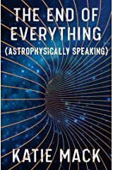 The End of Everything: (Astrophysically Speaking) Kindle Edition