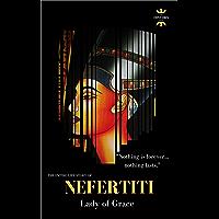 NEFERTITI: Lady of Grace. The Entire Life Story (English Edition)