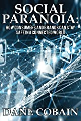 Social Paranoia: How Consumers and Brands Can Stay Safe in a Connected World Kindle Edition