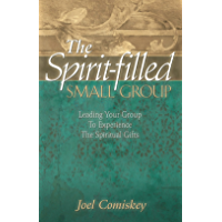 The Spirit-filled Small Group: Leading Your Group to Experience Spiritual Gifts
