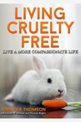 Living Cruelty Free - Live a more Compassionate Life Kindle Edition