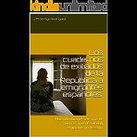 Los cuadernos de exiliados de la República  a emigrantes españoles.: Huyendo durante siete años de guerras,  años de soledad, emigrante no deseado.