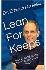 Lean For Keeps: Your Body Wants to Burn Fat and Build Muscle Kindle Edition