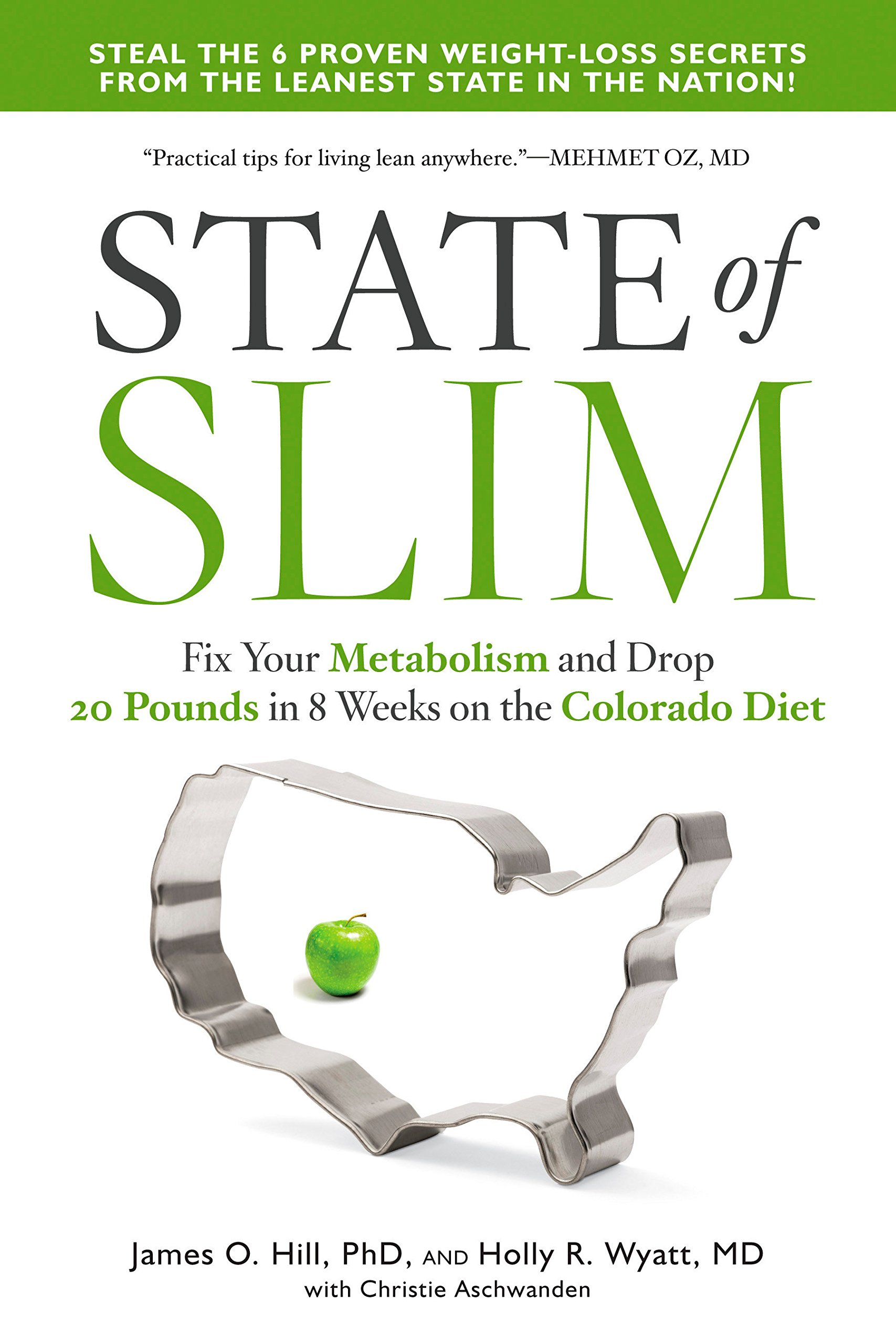 State of Slim: Fix Your Metabolism and Drop 20 Pounds in 8 Weeks on the Colorado Diet Paperback – June 7, 2016 James O. Hill Holly R. Wyatt M.D. Christie Aschwanden Rodale Books
