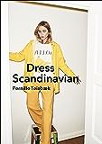 Dress Scandinavian: Style your Life and Wardrobe the Danish Way