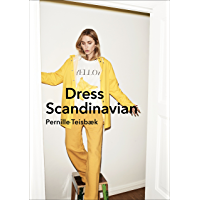 Dress Scandinavian: Style your Life and Wardrobe the