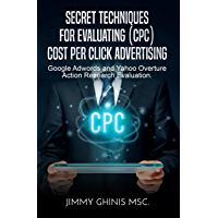 SECRET TECHNIQUES FOR EVALUATING (CPC) COST PER CLICK ADVERTISING: Google Adwords and Yahoo Overture Action Research Evaluation (English Edition)