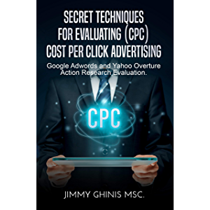 SECRET TECHNIQUES FOR EVALUATING (CPC) COST PER CLICK ADVERTISING: Google Adwords and Yahoo Overture Action Research…
