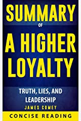Summary of A Higher Loyalty: Truth, Lies, and Leadership By James Comey Kindle Edition