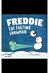 Freddie The Farting Snowman: A Funny Read Aloud Picture Book For Kids And Adults About Snowmen Farts and Toots (Fart Dictionaries and Toot Along Stories) Kindle Edition