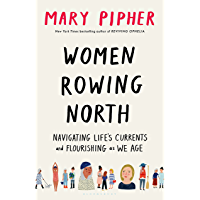 Women Rowing North: Navigating Life's Currents and Flourishing As We Age
