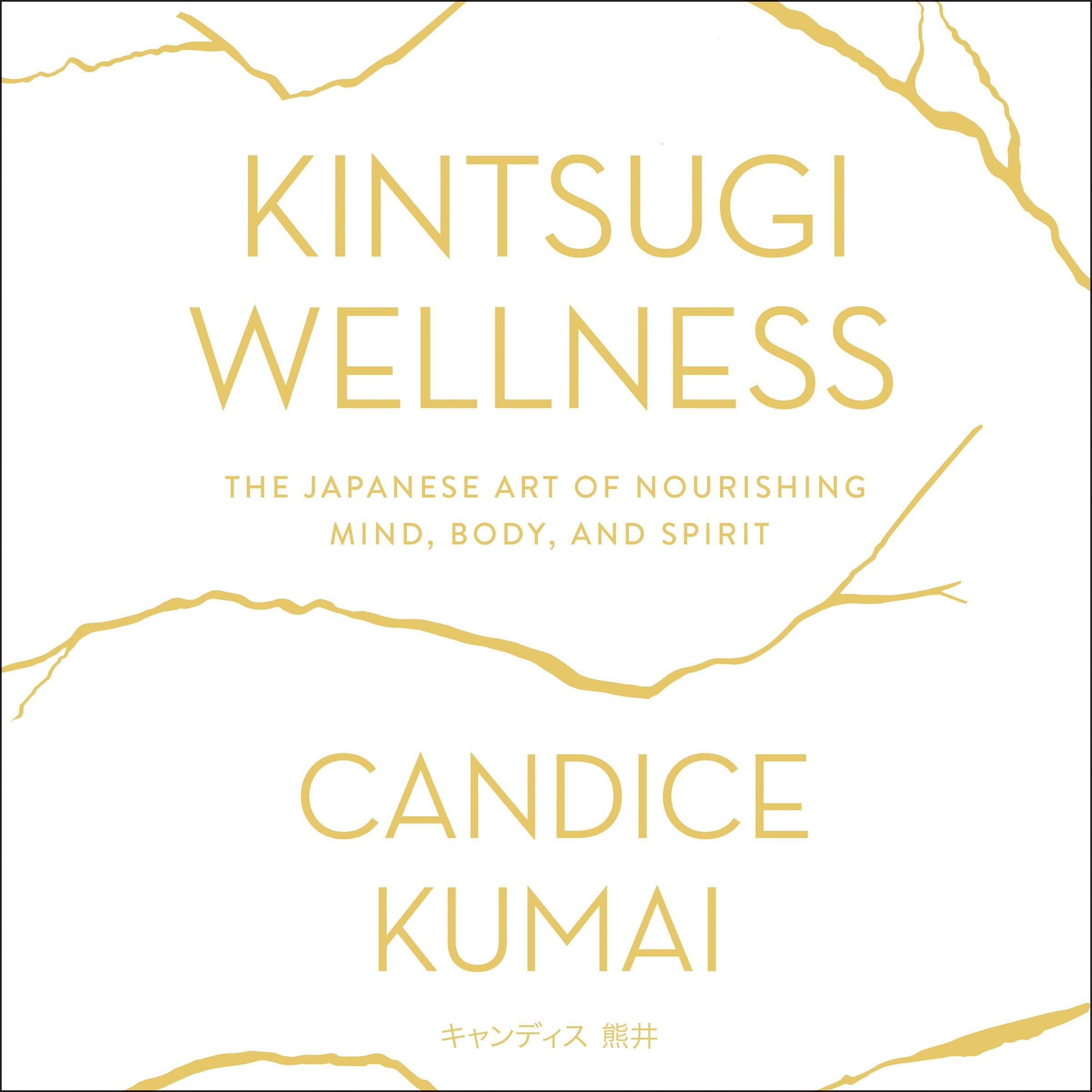 Kintsugi Wellness: The Japanese Art of Nourishing Mind, Body, and Soul