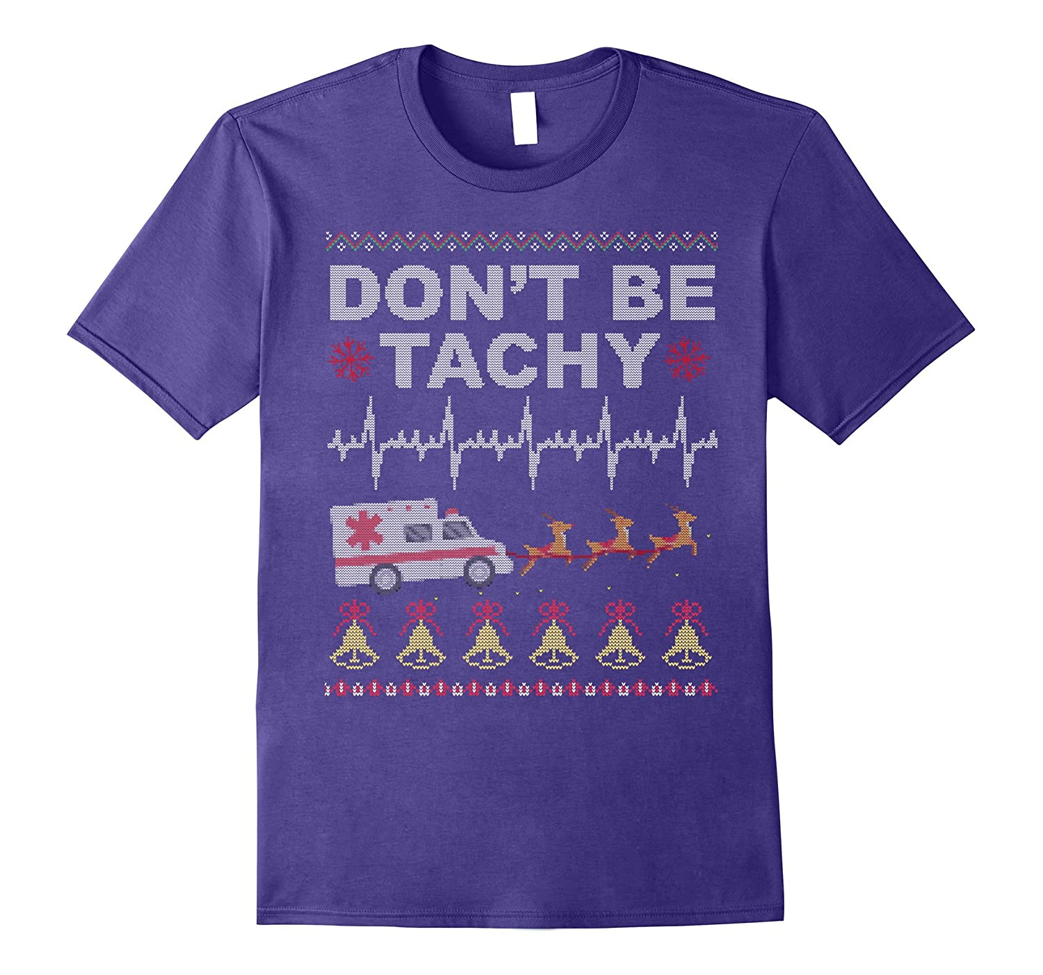 Don't Be Tachy Ugly XMAS T-Shirt Gift for Nurses and Medical-ANZ