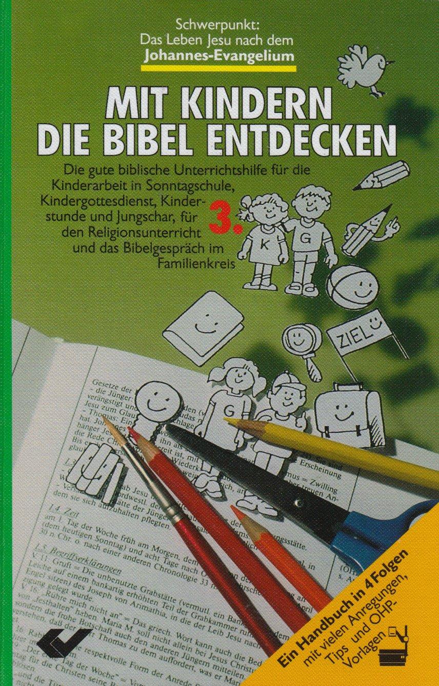 Mit Kindern die Bibel entdecken: Schwerpunkt Johannes-Evangelium