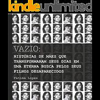 Vazio : Histórias de mães que transformaram seus dias em uma eterna busca por seus filhos desaparecidos