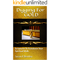 Digging For Gold: Scriptures To Transform Your Spiritual Walk
