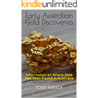Early Australian Gold Discoveries: Information on Where Gold Has Been Found in Australia (Australian Gold Series Book 1)