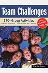 Team Challenges: 170+ Group Activities to Build Cooperation, Communication, and Creativity Kindle Edition