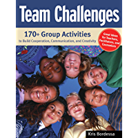 Team Challenges: 170+ Group Activities to Build Cooperation, Communication, and Creativity: 170+ Group Activities to Build Co-Operation, Communications and Creativity