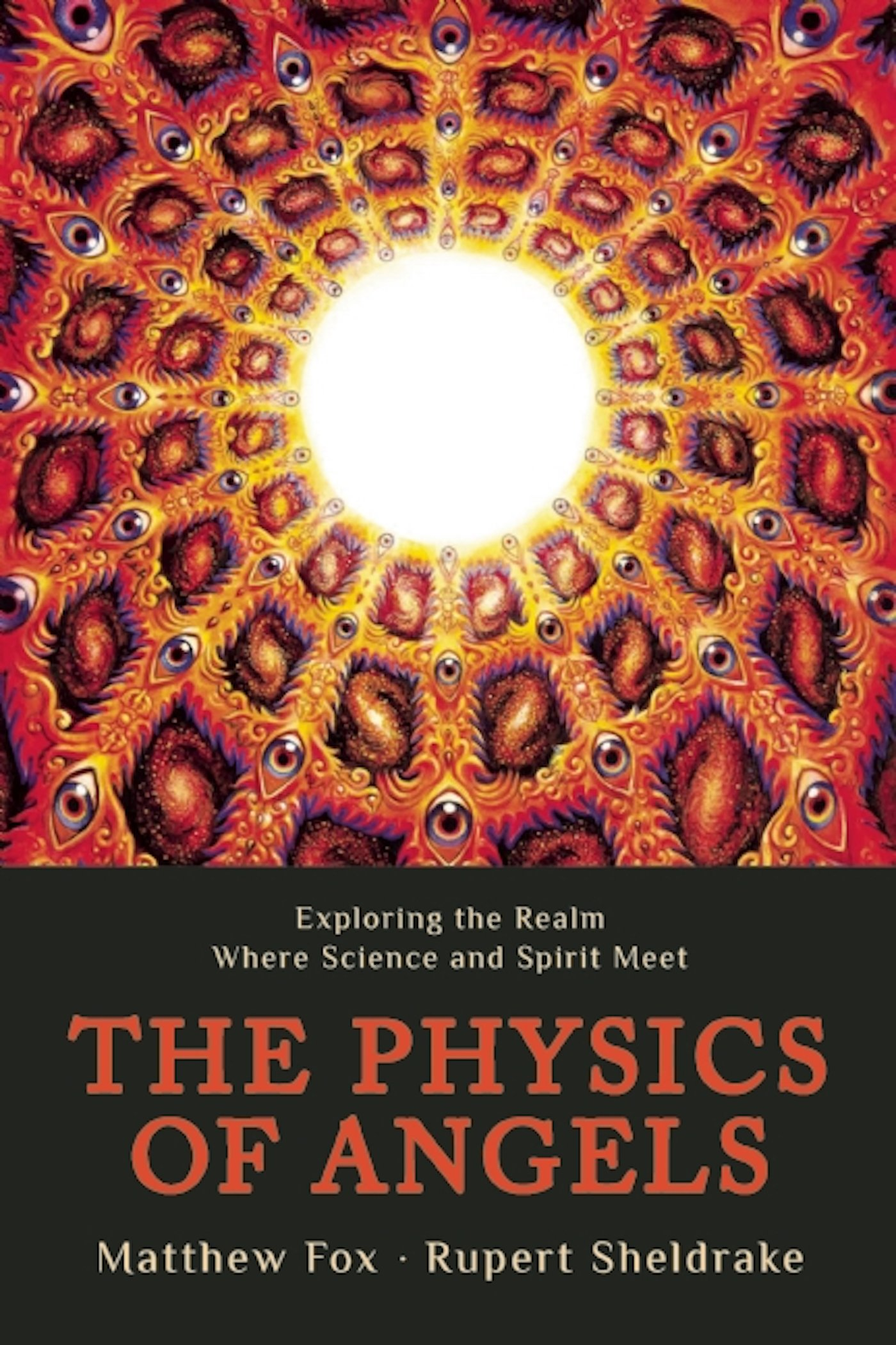 The Physics Of Angels: Exploring The Realm Where Science And Spirit Meet:  Rupert Sheldrake, Matthew Fox: 9781939681287: Amazon: Books