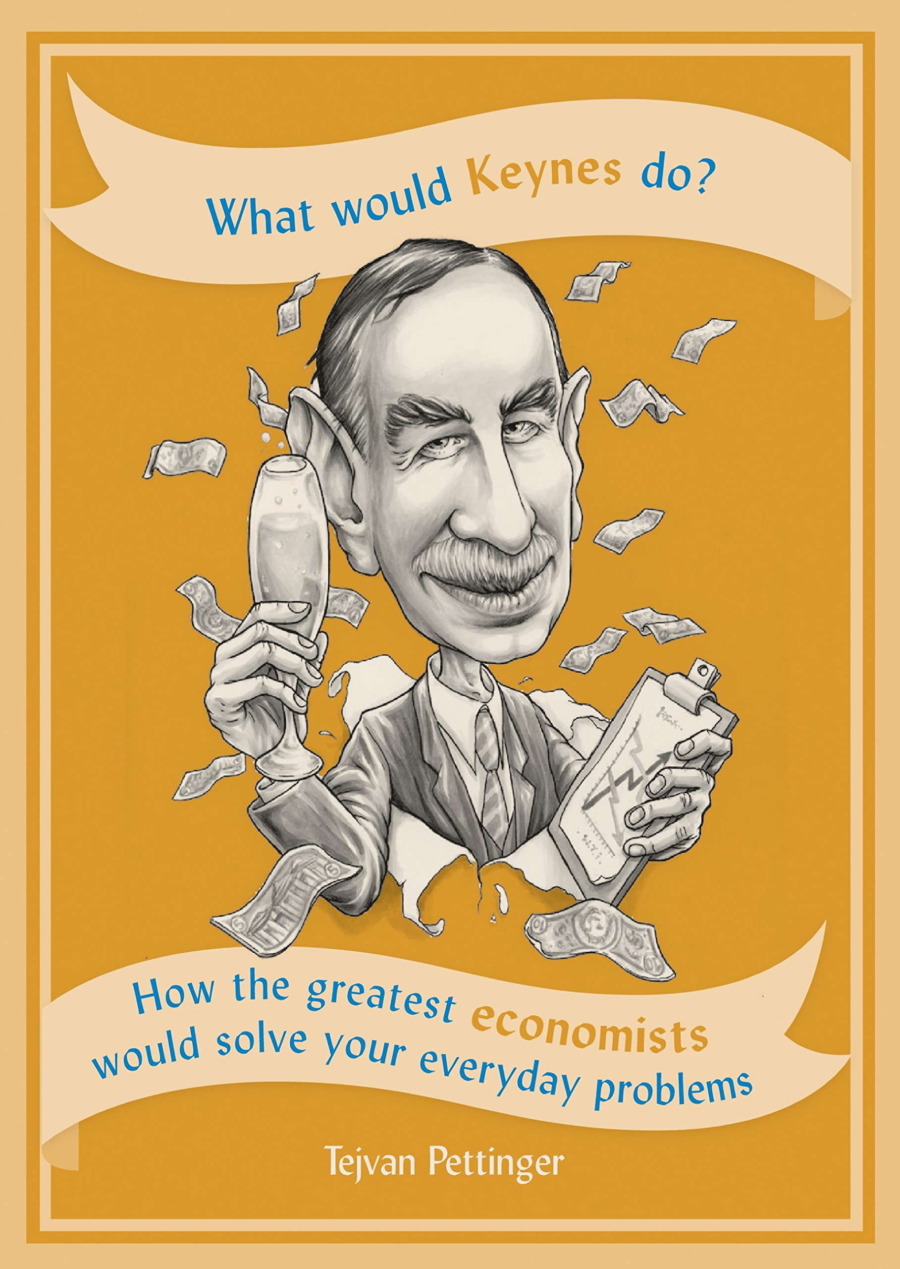 What Would Keynes Do?: How the greatest economists would solve your everyday problems (English Edition)