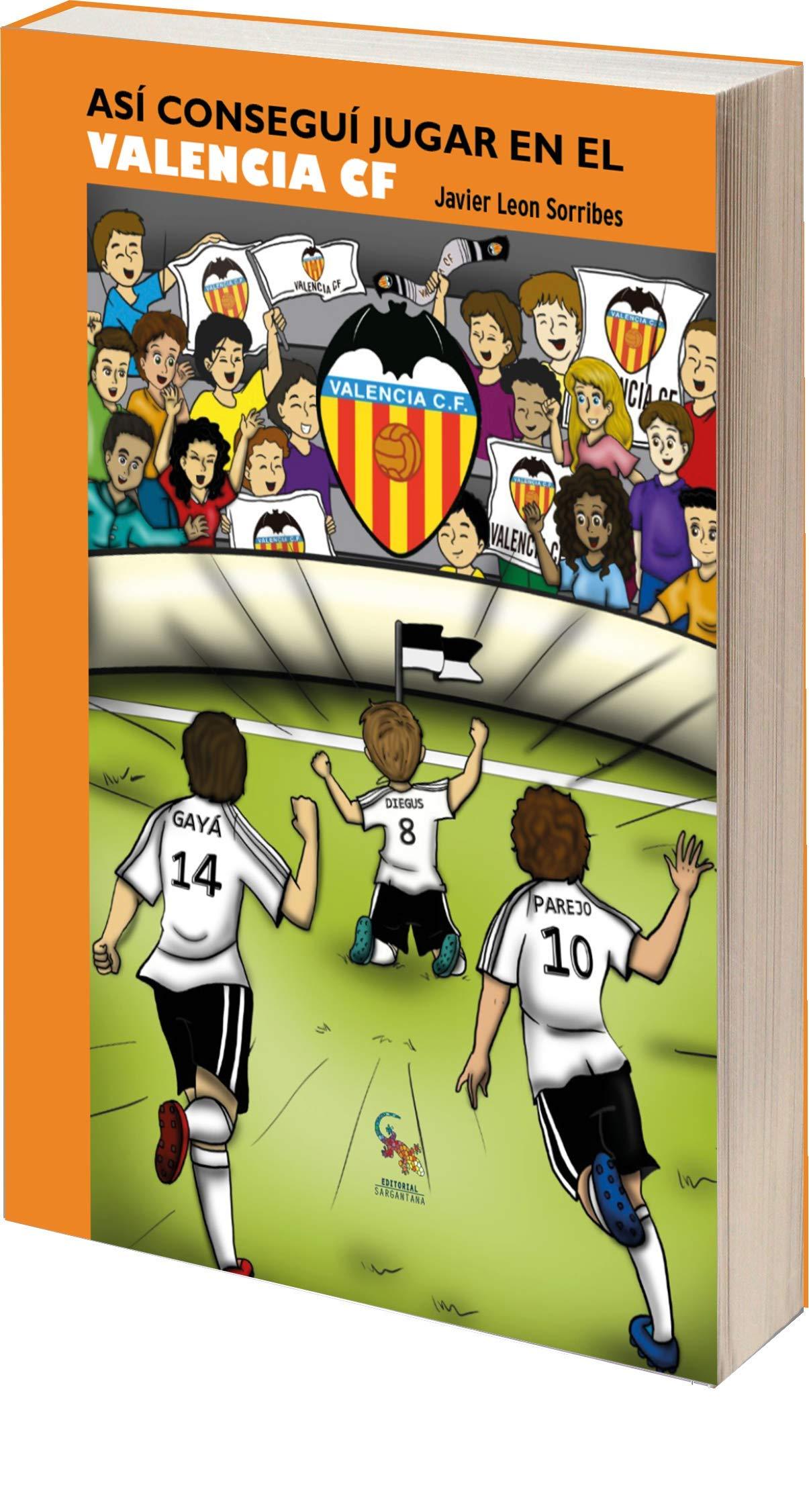 Así conseguí jugar en el Valencia CF 1: Amazon.es: León Sorribes, Javier: Libros