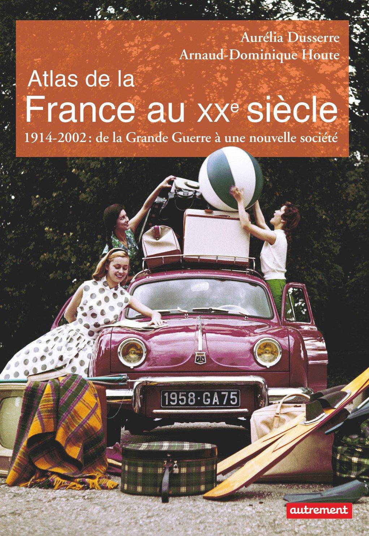 Atlas de la France au Xxeme Siecle Broché – 6 juin 2018 AUTREMENT 2746746816 Atlas historiques Sciences historiques