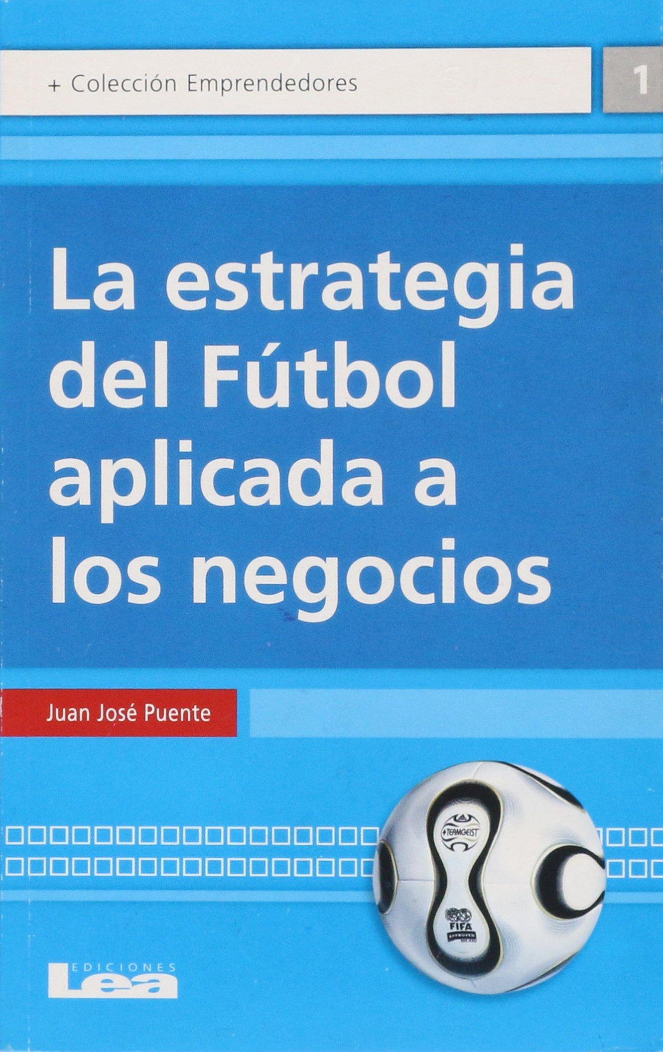 La estrategia del fútbol aplicada a los negocios (Spanish Edition) by Ediciones Lea